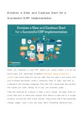 Envision a slow and cautious start for a successful ERP Implementation
