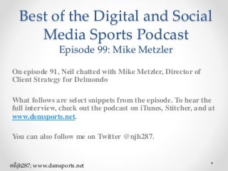 Episode 99 Snippets: Mike Metzler of Delmondo