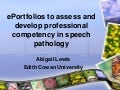 E portfolios to assess and develop professional competency in speech patholgy