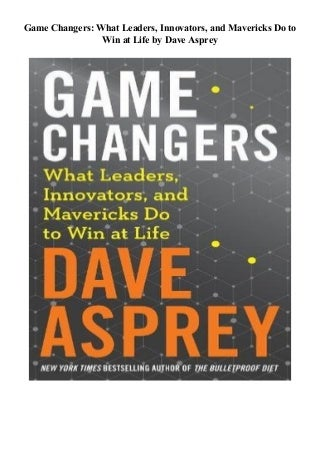 ( ePub ) Game Changers: What Leaders, Innovators, and Mavericks Do to Win at Life *Full Page`s