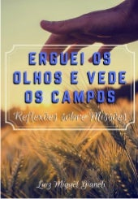 Erguei os Olhos e Vede os Campos - Missões - Luiz Miguel Gianeli