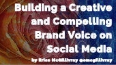 Building a Creative and Compelling Brand Voice on Social Media