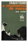 Eric hoffer   fanatismo e movimentos de massa - o verdadeiro crente