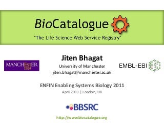 biocatalogue presentation enabling systems biology 2011 by jiten bhagat