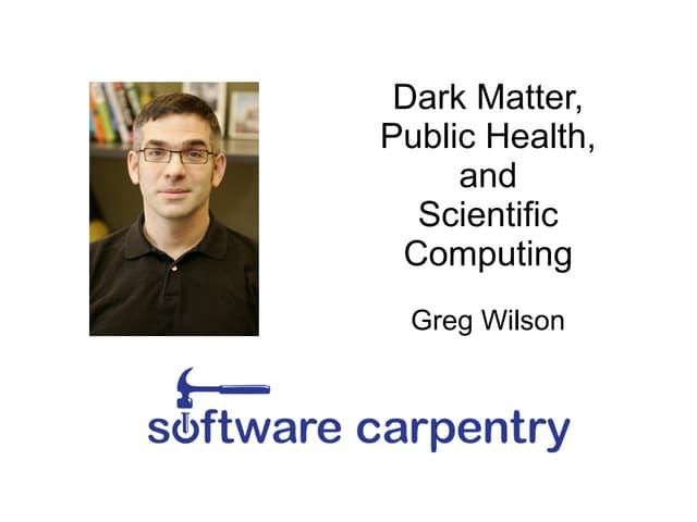 Dark Matter, Public Health, and Scientific Computing