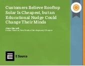 Customers Believe Rooftop Solar Is Cheapest, but an Educational Nudge Could Change Their Minds