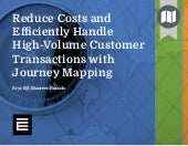 Reduce Costs and Efficiently Handle High-Volume Customer Transactions with Journey Mapping