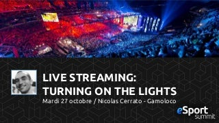 Esports & Gaming Live Streams: Turning on the Lights