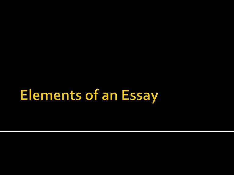 purposes of the elements of an essay Parts of the essay the introduction this part of your essay is the first presentation of your ideas there are a number of elements you want to the purpose of a body paragraph is to develop and prove the thesis each body paragraph should make just one point that clearly develops and supports.