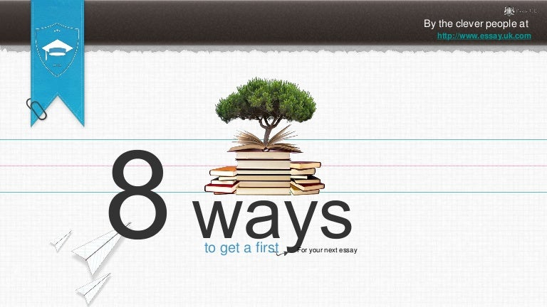 ways to get a st for your next essay 8 ways to get a 1st for your next essay