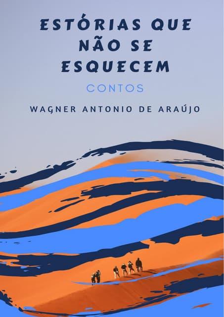 Estorias Que Não Se Esquecem   Contos - Wagner Antonio de Araújo