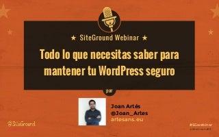 """Presentación Webinar: """"Todo lo que necesitas saber para mantener tu WordPress seguro"""""""