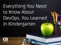 Everything You Need to Know About DevOps, You Learned in Kindergarten