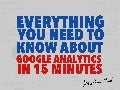 Everything You Need to Know About Google Analytics in 15 Minutes