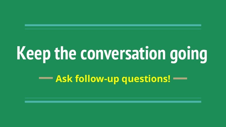Things to ask to keep a conversation going