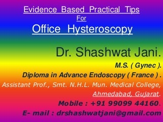 EVIDENCE BASED PRACTICAL TIPS FOR OFFICE HYSTEROSCOPY BY DR SHASHWAT JANI