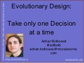 Evolutionary Design: Take Only One Decision at a Time