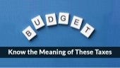 Get to Know Exact Meaning of Some Taxes Which You Heard in The Budget