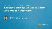 Executive Briefing: What Is Fast Data And Why Is It Important