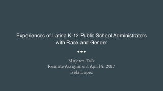 Experiences of latina k 12 public school administrators with race and gender