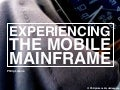 Experiencing the Mobile Mainframe