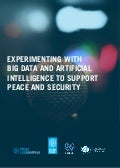 Experimenting with Big Data and AI to Support Peace and Security