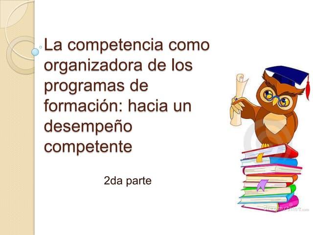 2da. PARTE: la competencia como organizadora de los programas de formación: