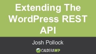 Extending the WordPress REST API - Josh Pollock