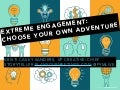 Extreme Engagement: Choose Your Own Adventure