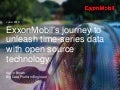 ExxonMobil's journey to unleash time-series data with open source technology