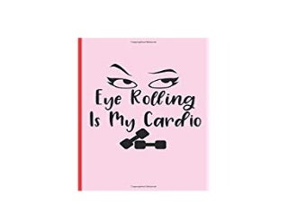 ~[FREE_EPUB]~ EYE ROLLING IS MY CARDIO 6 X 9 LINED NOTEBOOK 120 Pgs Notepad MAKEUP Journal Diary Recipes Book �TO DO� Daily Notebook Goals MAKE UP Blog Log '[Full_Books]'