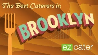 The Best Catering in Brooklyn Means The Best Food, Period.