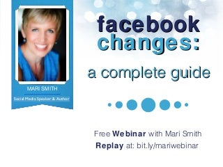 Facebook Changes: A Complete Guide - by Mari Smith