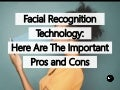 Facial Recognition Technology: Here Are The Important Pros And Cons