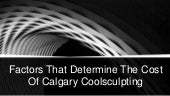 Factors That Determine The Cost Of Calgary Coolsculpting
