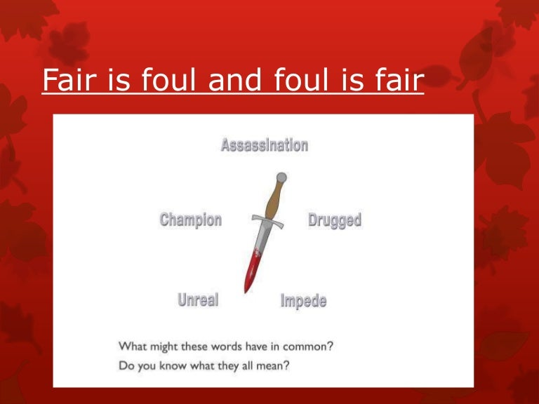 theme of fair is foul in william Sample essay topic, essay writing: fair is foul and foul is fair - 772 words in the tragedy, macbeth by william shakespeare, the paradoxical theme of fair is the theme affects these characters because although they speak of the future, they do not seem to affect the course of it.