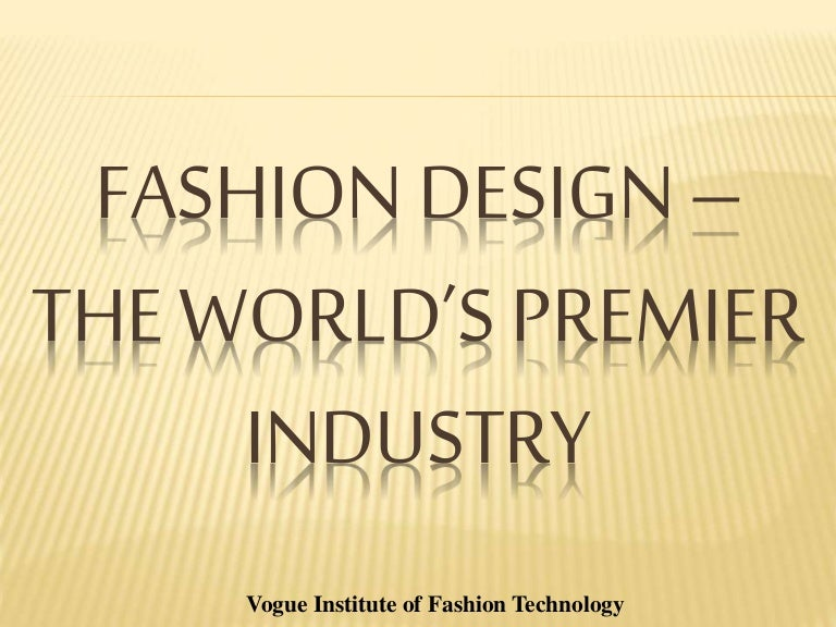 Fashion Design The Worlds Premier Industry