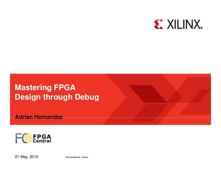 Mastering FPGA Design through Debug, Adrian Hernandez, Xilinx