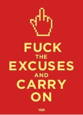 F ck the excuses