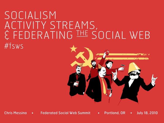 Socialism, Activity Streams, & Federating The Social Web