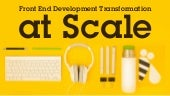 Front End Development Transformation at Scale, Damon Deaner