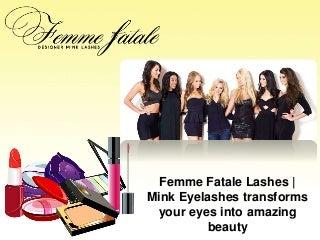 Femme Fatale Lashes - Mink Eyelashes transforms your eyes into amazing beauty
