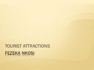 Fezeka nkosi tourist attractions