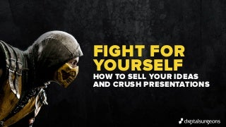 Fight for Yourself: How to Sell Your Ideas and Crush Presentations