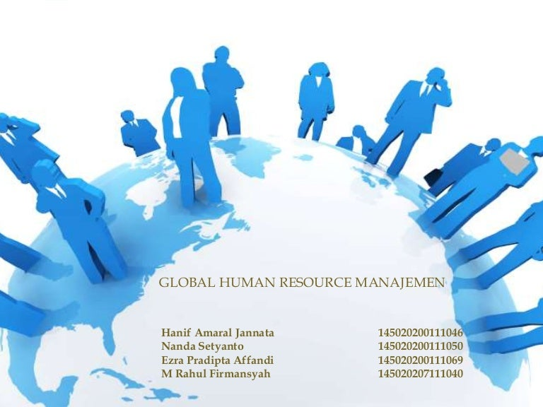 managing global human resources The key underlying ideas are to satisfy your company's global human resources needs via feeder mechanisms at regional,  managing overseas postings.