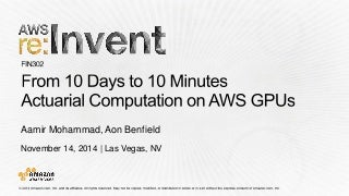 (FIN302) From 10 Days to 10 Minutes: How Aon Benfield Leverages AWS GPUs to Make Actuarial Calculations More Efficient - AWS re:Invent 2014