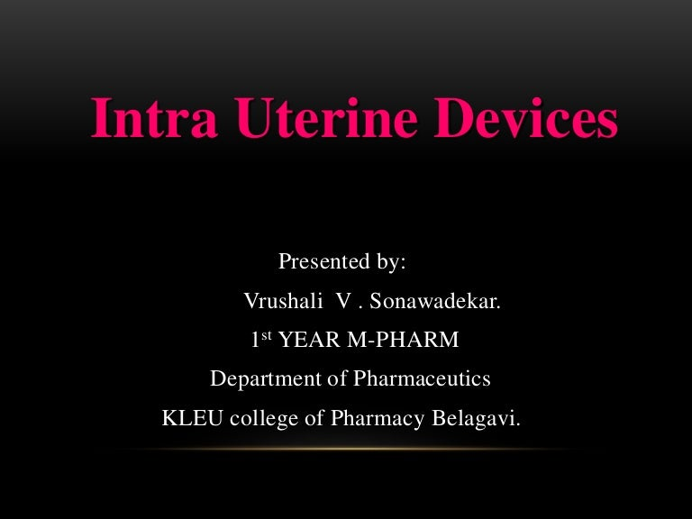 Intra uterine devices.