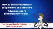 How to Sell both Medicare Supplements and Medicare Advantage Plans with Jimmy Bobson