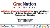 Achieving a 90 percent Graduation Rate : What's Working to  Connect the High School Experience with Pathways to  Postsecondary Education