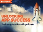 Unlocking App Success: How to Turn Your App into a Mobile Growth Engine - December 2015